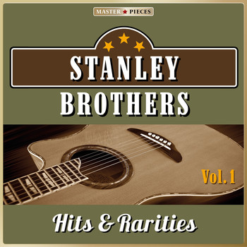 Stanley Brothers - Masterpieces Presents Stanley Brothers: Hits & Rarities, Vol. 1 (48 Tracks)