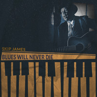 Skip James - Blues Will Never Die
