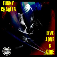 Funky Charles - Live Love & Give