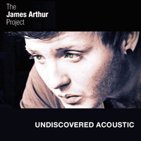 The James Arthur Project - Undiscovered (Acoustic)