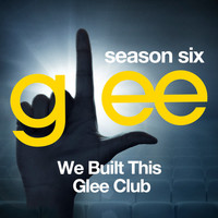 Glee Cast - Glee: The Music, We Built This Glee Club