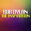 The Inspiration  Bob Dylan