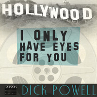Dick Powell - I Only Have Eyes for You
