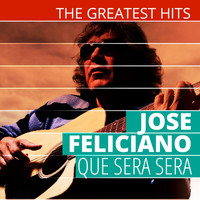 Jose Feliciano - The Greatest Hits: Jose Feliciano - Que Sera Sera