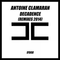 Antoine Clamaran - Decadence (Remixes 2014)