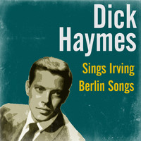 Dick Haymes - Sings Irving Berlin Songs