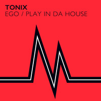 Tonix - Ego / Play In Da House