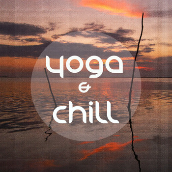 Various Artists - Yoga & Chill, Vol. 1 (Finest Relax & Meditation Chillout)