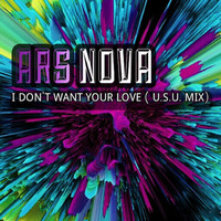 Ars Nova - I Don´t Want Your Love (U.S.U. Mix)