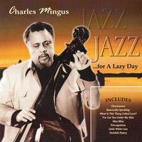 Charles Mingus - Jazz for a Lazy Day