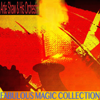 Artie Shaw & His Orchestra - Fabulous Magic Collection
