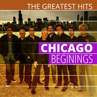 Chicago - THE GREATEST HITS: Chicago - Beginings