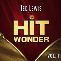 Ted Lewis - Hit Wonder: Ted Lewis, Vol. 4