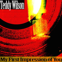 Teddy Wilson - My First Impression of You
