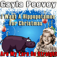 Gayla Peevey - I Want a Hippopotamus for Christmas / Are My Ears on Straight
