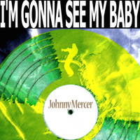 Johnny Mercer - I'm Gonna See My Baby
