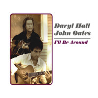 Daryl Hall & John Oates - I'll Be Around