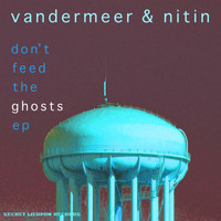 Vandermeer & Nitin - Don't Feed The Ghosts EP