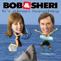 Bob & Sheri - It's Always Something