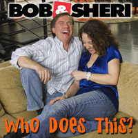 Bob & Sheri - Who Does This? the Best of Bob & Sheri