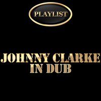 Johnny Clarke - Johnny Clarke in Dub Playlist