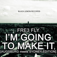 Fre3 Fly - I'm Going to Make It (Augsburg meets Sydney Edition)