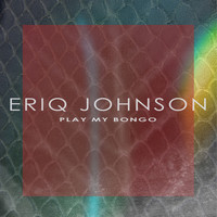 Eriq Johnson - Play My Bongo