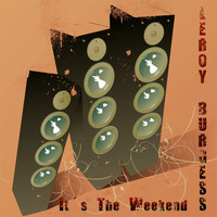 Leroy Burgess - It's the Weekend