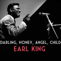 Earl King - Darling, Honey, Angel, Child