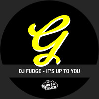 DJ Fudge - It's up to You