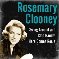 Rosemary Clooney - Swing Around and Clap Hands! Here Comes Rosie