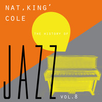 "Nat ""King"" Cole - The History of Jazz Vol. 8"