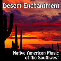 Various Artists - Desert Enchantment - Native American Flute Music Music of the Southwest