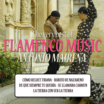 Antonio Mairena - The Very Best of Flamenco Music: Antonio Mairena
