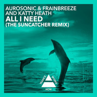 Aurosonic & Frainbreeze & Katty Heath - All I Need (The Suncatcher Remix)