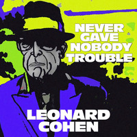 Leonard Cohen - Never Gave Nobody Trouble (Live at Odense Soundcheck, 2013)