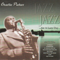 Charlie Parker - Jazz for a Lazy Day