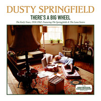 Dusty Springfield - There's a Big Wheel: The Early Years, 1958 - 1962 (feat. The Springfields & The Lana Sisters)