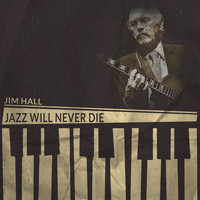 Jim Hall - Jazz Will Never Die