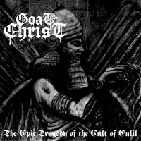 Goatchrist - The Epic Tragedy Of The Cult Of Enlil (Explicit)