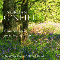 The Bridge Quartet, Michael Dussek - Norman O'Neill: Chamber Works