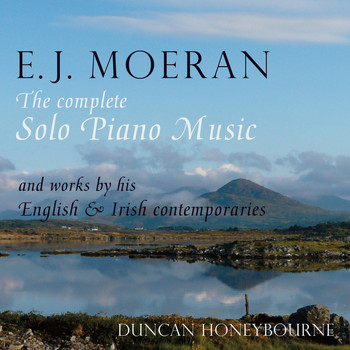 Duncan Honeybourne - E.J. Moeran: The Complete Solo Piano Music