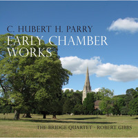 The Bridge Quartet - Parry: Early Chamber Works