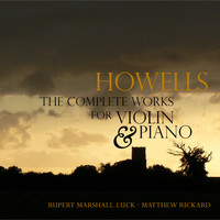 Rupert Marshall-Luck, Matthew Rickard - Herbert Howells: The Complete Works for Violin & Piano