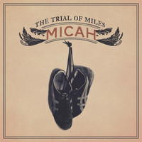 Micah - The Trial of Miles