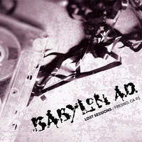 Babylon A.D. - Lost Sessions / Fresno Ca 93