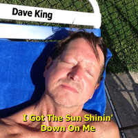 Dave King - I Got the Sun Shinin' Down On Me