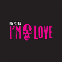 Dub Pistols - I'm in Love