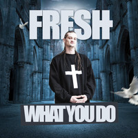 Fresh - What You Do