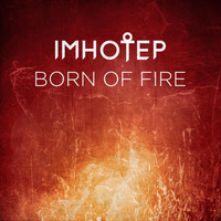 Imhotep - Born of Fire